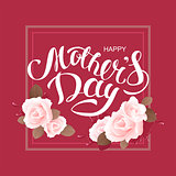 Happy mothers day. Greeting card lettering text and flower rose