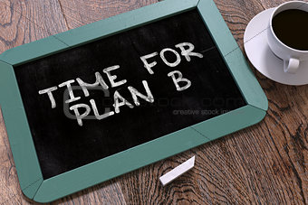 Time for Plan B Handwritten by White Chalk on a Blackboard.
