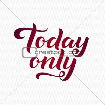 Today Only Logo. Today Only Calligraphic Print for Poster. Red Calligraphy Lettering on White Zigzag Background
