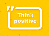 Think positive quote typographic background