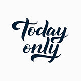 Today Only Logo. Today Only Calligraphic Print for Poster. Black Calligraphy Lettering on White Zigzag Background