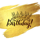 Happy Birthday Greeting Card. Gold Calligraphic Poster with Candles and Cake. Greeting card for birthday on golden watercolor vector background.