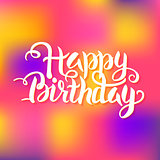 Happy Birthday Lettering over Colorful Blurred Background