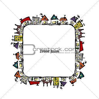Cityscape frame, abstract houses sketch for your design