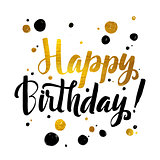 Happy Birhtday Gold Foil calligraphic message. Grunge poster tem