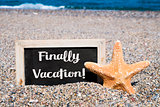 starfish and chalkboard with the text finally vacation
