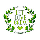 Romantic hand-drawn chalk lettering LET LOVE GROW with decorative pattern and letter in the shape of a leaf. Excellent design element for your postcards, flyers, prints and so on.