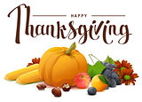 Happy Thanksgiving lettering text. Rich harvest of pumpkins, grapes, apple, corn, orange.