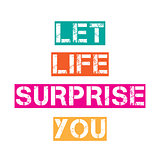 "Inspirational quote.""Let life surprise you"""