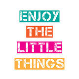 "Inspirational quote.""Enjoy the little things"""