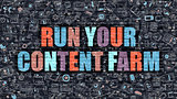 Multicolor Run Your Content Farm on Dark Brickwall.