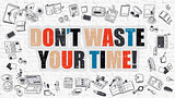 Dont Waste Your Time Concept with Doodle Design Icons.