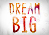 Dream Big Concept Watercolor Word Art