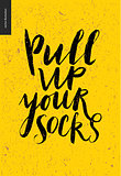 Pull Up Your Socks lettering