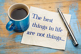 The best things in life are not ...