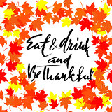 Thanksgiving lettering. Greeting text and autumn leaves . Vector illustration EPS 10