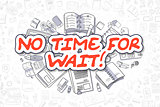 No Time For Wait - Cartoon Red Word. Business Concept.