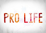 Pro Life Concept Watercolor Word Art