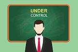 under control illustration with businessman standing  chalkboard and text behind vector graphic