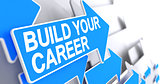 Build Your Career - Inscription on Blue Arrow. 3D.
