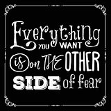 "Motivational quote. ""Everything you want is on the other side of"