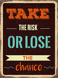 "Retro motivational quote. "" Take the risk or lose the chance"""