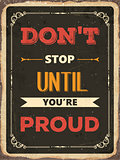 "Retro motivational quote. "" Don't stop until you're proud"""
