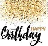 Happy birthday lettering for invitation and greeting card, prints and posters. Hand drawn inscription, calligraphic design. Vector illustration with golden glitter.