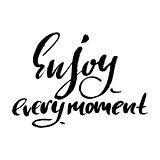 Enjoy every Moment. Inspirational and motivational quote. Hand painted brush lettering. Hand lettering and custom typography for your designs