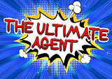 The Ultimate Agent - Comic book style word.