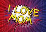 I Love Mom - Comic book style word.