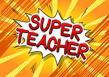 Super Teacher - Comic book style text.