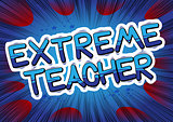 Extreme Teacher - Comic book style phrase.
