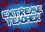 Extreme Teacher - Comic book style phrase.