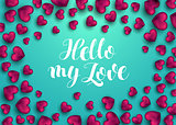 Hello my love phrase for card with pink heart. Phrase for Valentine's day. Modern brush calligraphy. Holiday decoration design element. Vector Illustration on turquoise background