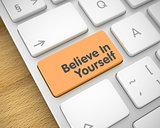 Believe In Yourself - Inscription on Orange Keyboard Button. 3D.