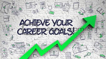 Achieve Your Career Goals Drawn on White Brickwall.