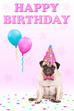 cute grumpy faced pug puppy dog with party hat, balloons, confetti and text happy birthday, on pink background