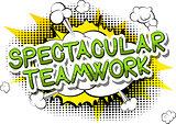 Spectacular Teamwork - Comic book style phrase.