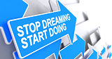 Stop Dreaming Start Doing - Message on the Blue Cursor. 3D.