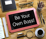 Be Your Own Boss Handwritten on Small Chalkboard. 3D.