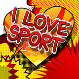 I Love Sport - Comic book style word on abstract background.