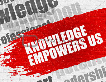 Knowledge Empowers Us on the White Wall.