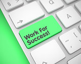 Work For Success - Inscription on the Green Keyboard Keypad. 3D.