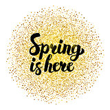 Spring is Here Gold Lettering