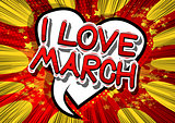 I Love March - Comic book style word.