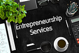 Entrepreneurship Services on Black Chalkboard. 3D Rendering.