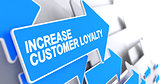 Increase Customer Loyalty - Label on the Blue Pointer. 3D.