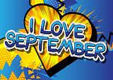 I Love September - Comic book style word.