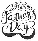 Happy Fathers Day and mustache. Lettering text for greeting card